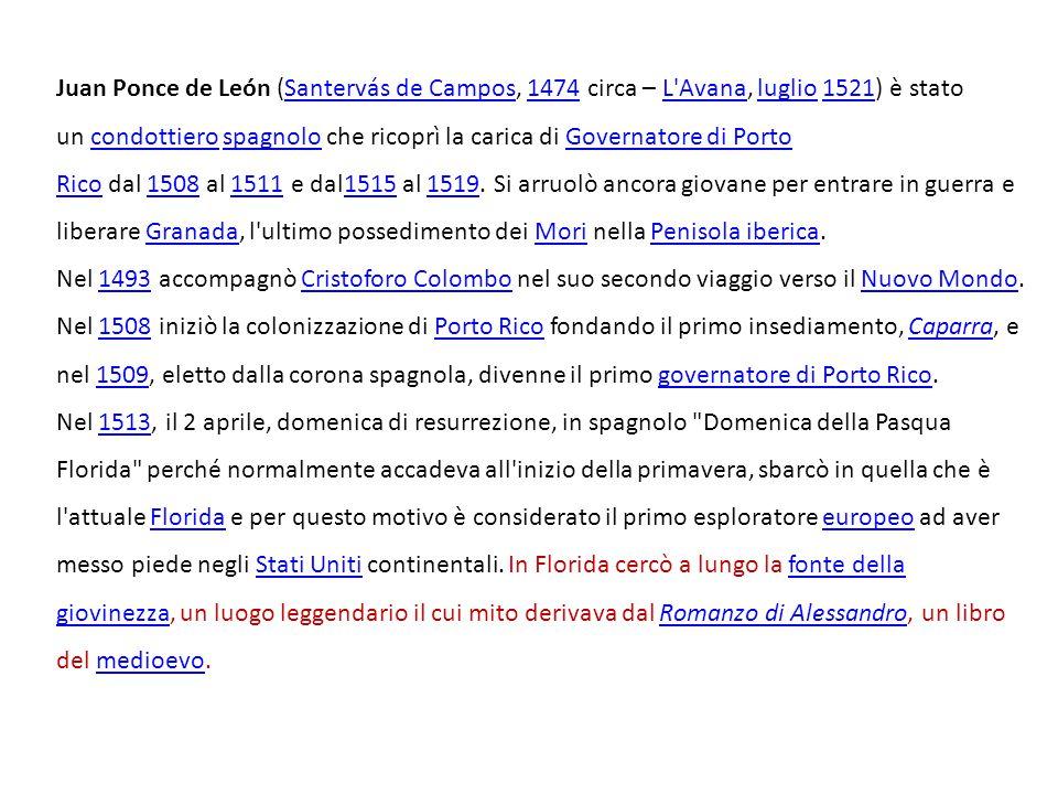 Juan Ponce de León (Santervás de Campos, 1474 circa – L'Avana, luglio 1521) è stato un condottiero spagnolo che ricoprì la carica di Governatore di Po