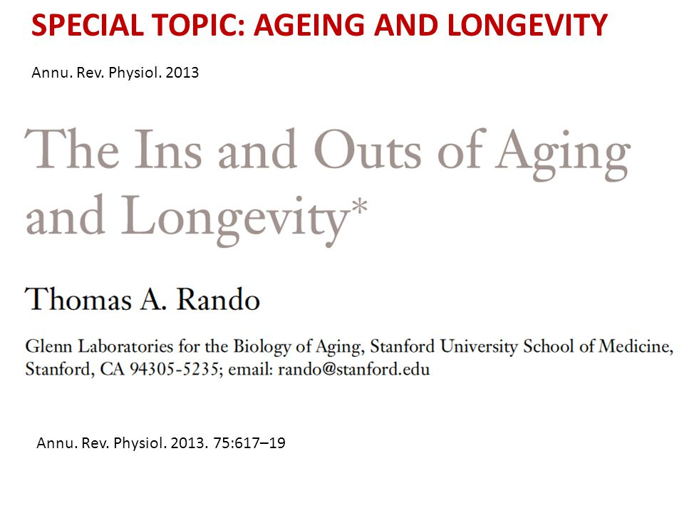 Annu. Rev. Physiol. 2013. 75:617–19 SPECIAL TOPIC: AGEING AND LONGEVITY Annu. Rev. Physiol. 2013