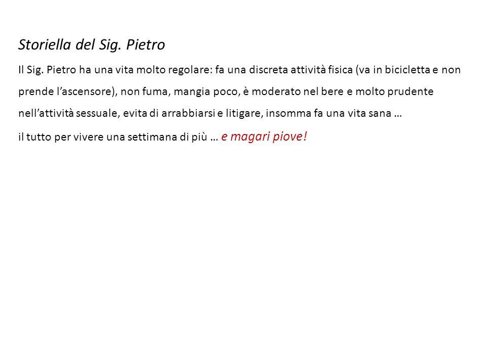 Storiella del Sig. Pietro Il Sig. Pietro ha una vita molto regolare: fa una discreta attività fisica (va in bicicletta e non prende l'ascensore), non