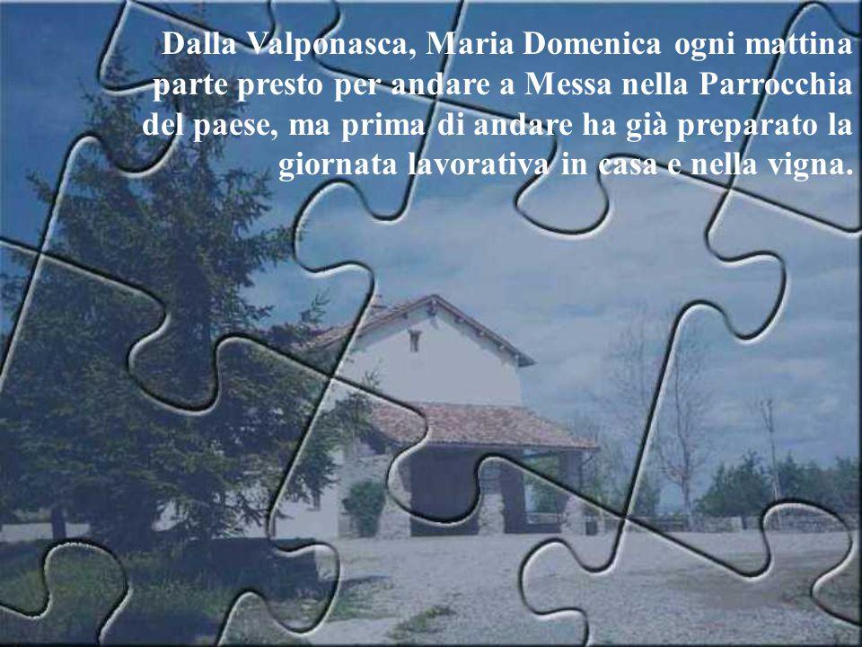 Dalla Valponasca, Maria Domenica ogni mattina parte presto per andare a Messa nella Parrocchia del paese, ma prima di andare ha già preparato la giorn