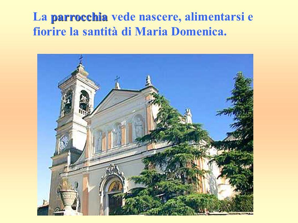 parrocchia La parrocchia vede nascere, alimentarsi e fiorire la santità di Maria Domenica.