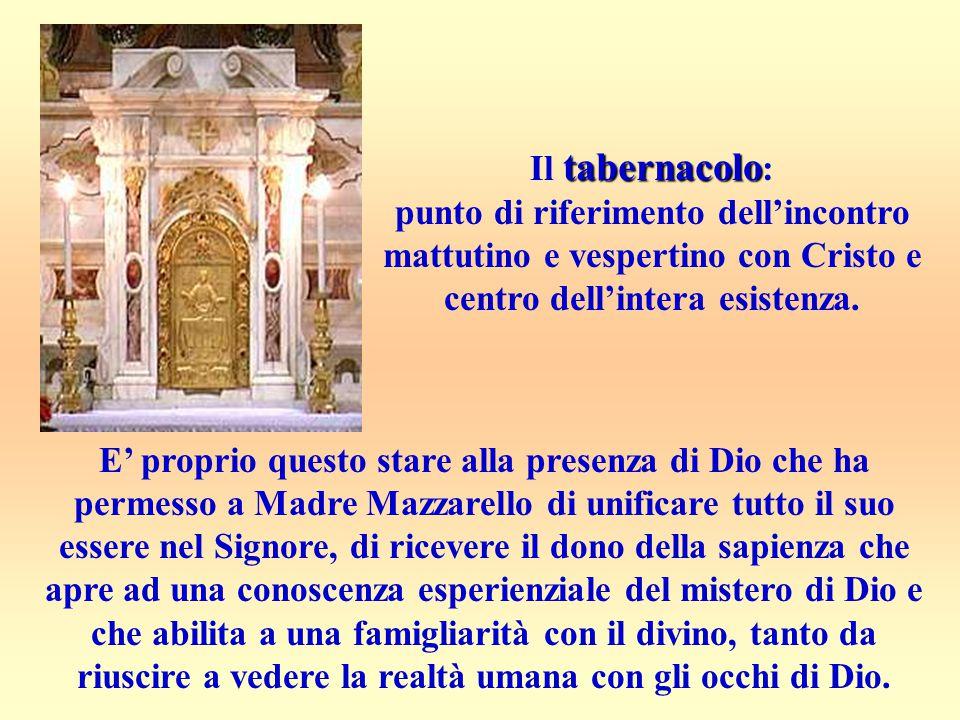 tabernacolo Il tabernacolo : punto di riferimento dell'incontro mattutino e vespertino con Cristo e centro dell'intera esistenza. E' proprio questo st