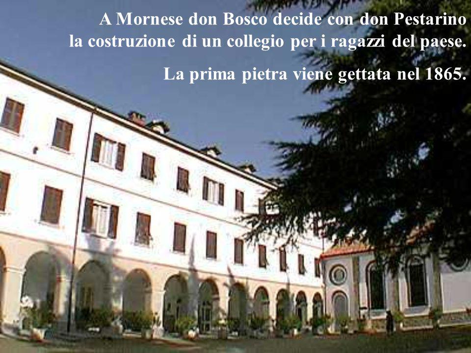 A Mornese don Bosco decide con don Pestarino la costruzione di un collegio per i ragazzi del paese. La prima pietra viene gettata nel 1865.