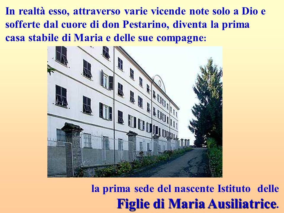 In realtà esso, attraverso varie vicende note solo a Dio e sofferte dal cuore di don Pestarino, diventa la prima casa stabile di Maria e delle sue com