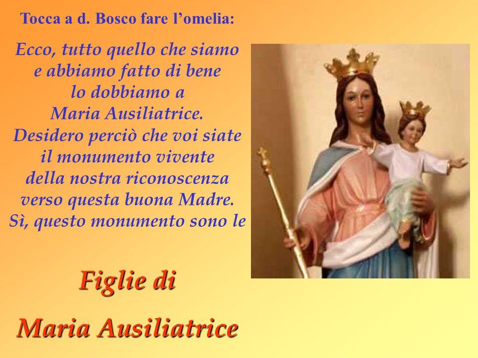 Tocca a d. Bosco fare l'omelia: Ecco, tutto quello che siamo e abbiamo fatto di bene lo dobbiamo a Maria Ausiliatrice. Desidero perciò che voi siate i