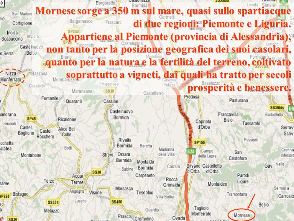 Mornese sorge a 350 m sul mare, quasi sullo spartiacque di due regioni: Piemonte e Liguria. Appartiene al Piemonte (provincia di Alessandria), non tan