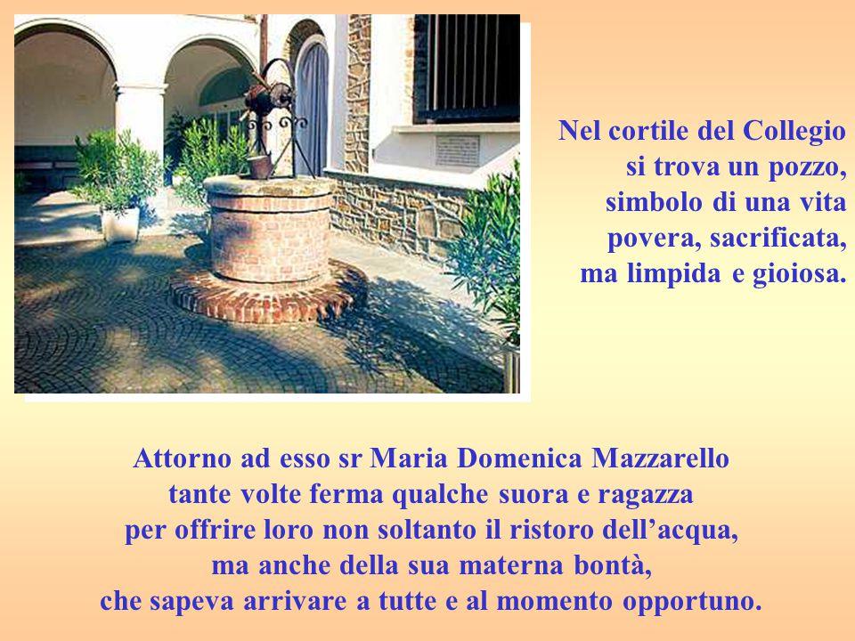 Nel cortile del Collegio si trova un pozzo, simbolo di una vita povera, sacrificata, ma limpida e gioiosa. Attorno ad esso sr Maria Domenica Mazzarell