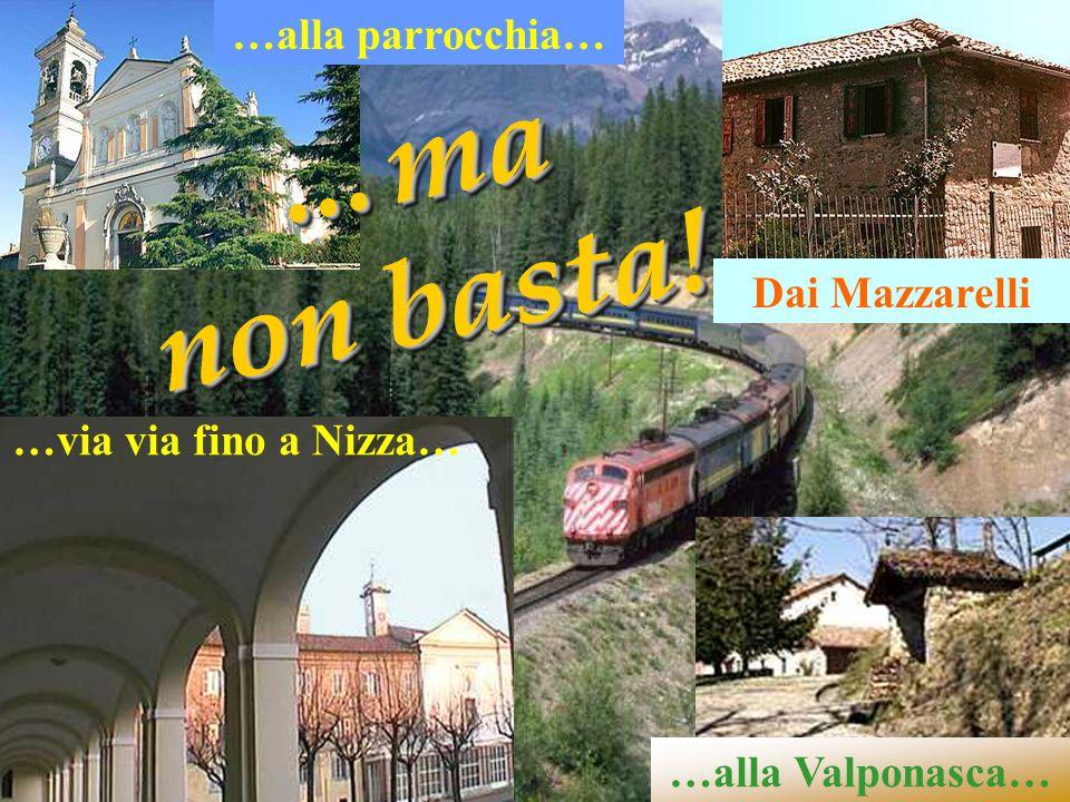 Dai Mazzarelli …alla parrocchia… …alla Valponasca… …via via fino a Nizza… …ma non basta! …ma