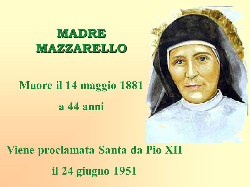 MADRE MAZZARELLO Muore il 14 maggio 1881 a 44 anni Viene proclamata Santa da Pio XII il 24 giugno 1951