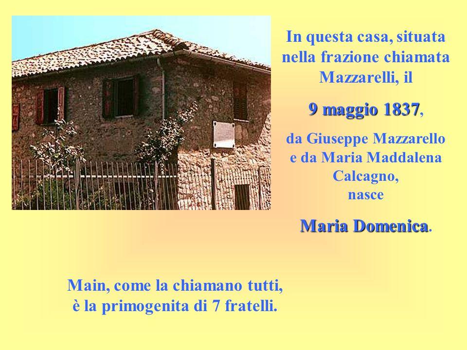 In questa casa, situata nella frazione chiamata Mazzarelli, il 9 maggio 1837 9 maggio 1837, da Giuseppe Mazzarello e da Maria Maddalena Calcagno, nasc
