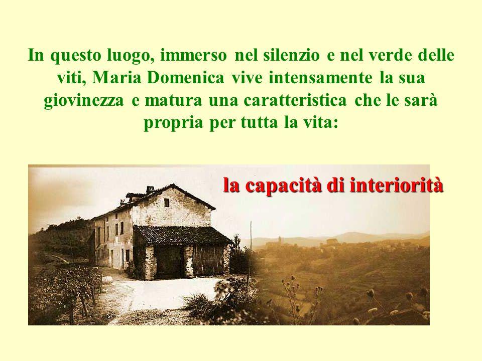 la capacità di interiorità In questo luogo, immerso nel silenzio e nel verde delle viti, Maria Domenica vive intensamente la sua giovinezza e matura u