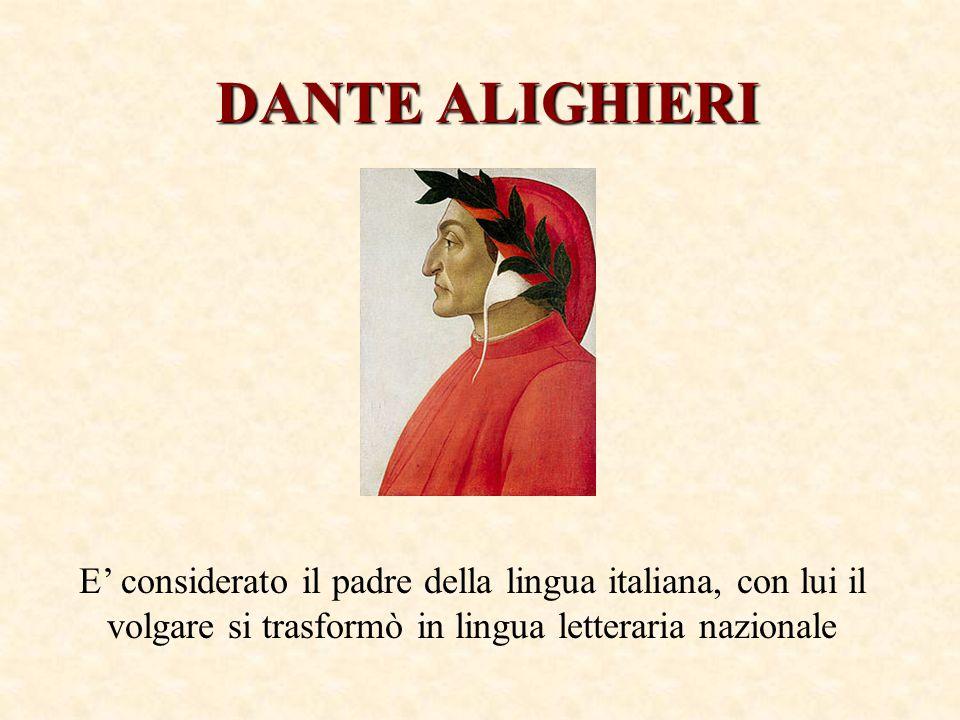 DANTE ALIGHIERI E' considerato il padre della lingua italiana, con lui il volgare si trasformò in lingua letteraria nazionale