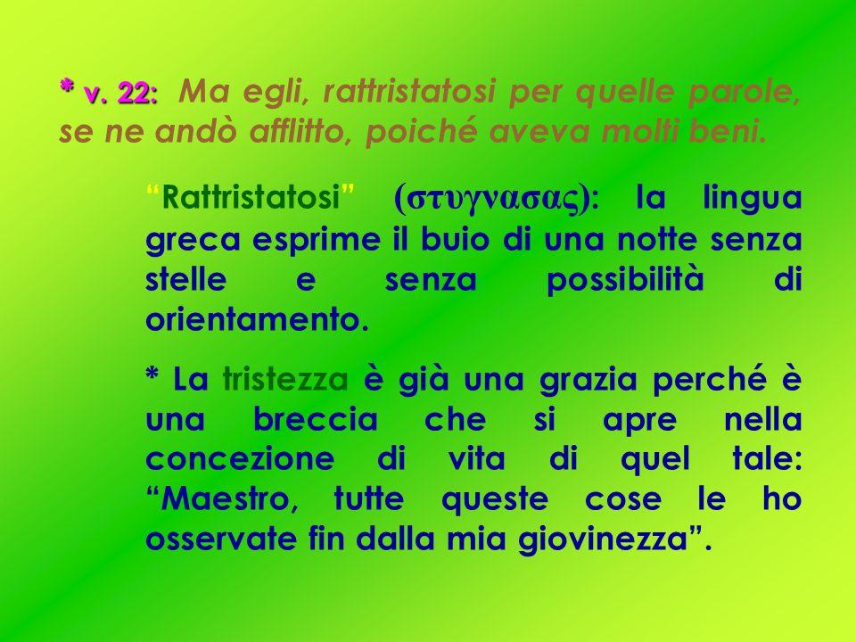 """* v. 22: * v. 22: Ma egli, rattristatosi per quelle parole, se ne andò afflitto, poiché aveva molti beni. """"Rattristatosi"""" (στυγνασας) : la lingua grec"""