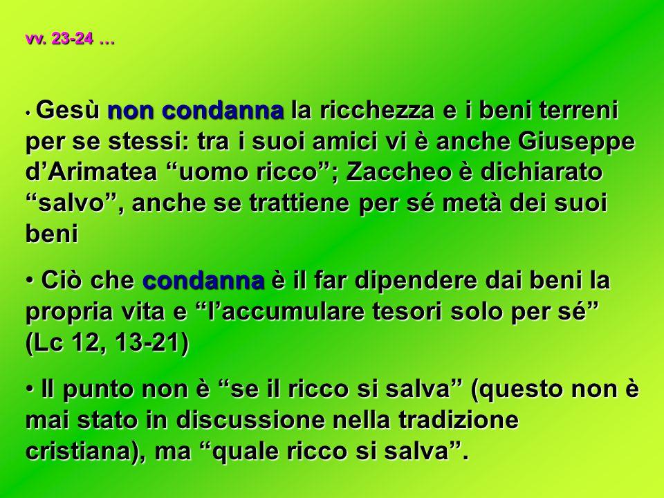 """vv. 23-24 … Gesù non condanna la ricchezza e i beni terreni per se stessi: tra i suoi amici vi è anche Giuseppe d'Arimatea """"uomo ricco""""; Zaccheo è dic"""