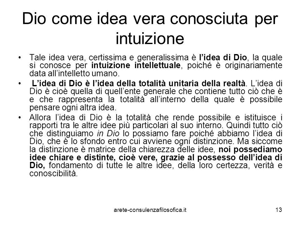 13 Dio come idea vera conosciuta per intuizione Tale idea vera, certissima e generalissima è l'idea di Dio, la quale si conosce per intuizione intelle