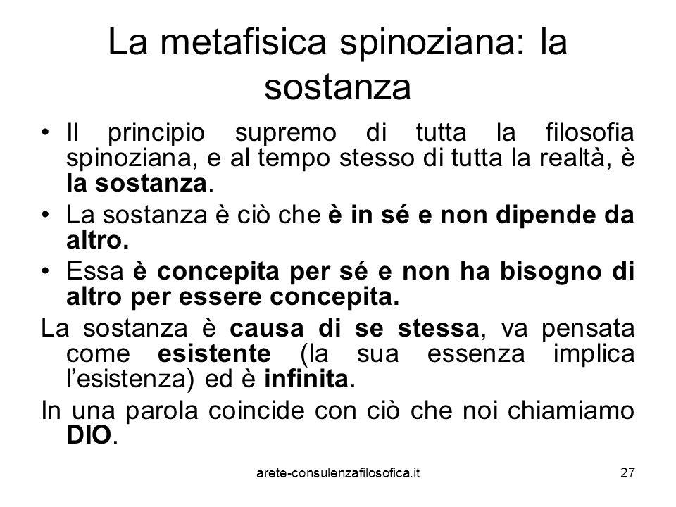 27 La metafisica spinoziana: la sostanza Il principio supremo di tutta la filosofia spinoziana, e al tempo stesso di tutta la realtà, è la sostanza. L