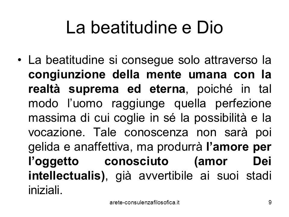 9 La beatitudine e Dio La beatitudine si consegue solo attraverso la congiunzione della mente umana con la realtà suprema ed eterna, poiché in tal mod