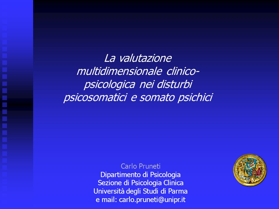 La valutazione multidimensionale clinico- psicologica nei disturbi psicosomatici e somato psichici Carlo Pruneti Dipartimento di Psicologia Sezione di