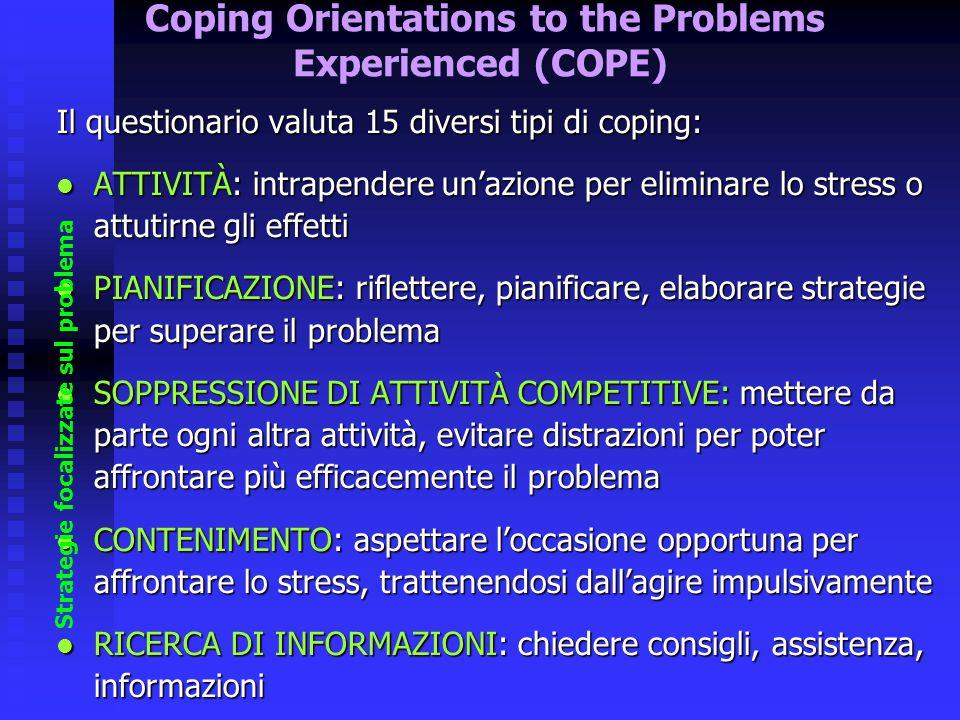 Il questionario valuta 15 diversi tipi di coping: ATTIVITÀ: intrapendere un'azione per eliminare lo stress o attutirne gli effetti ATTIVITÀ: intrapend