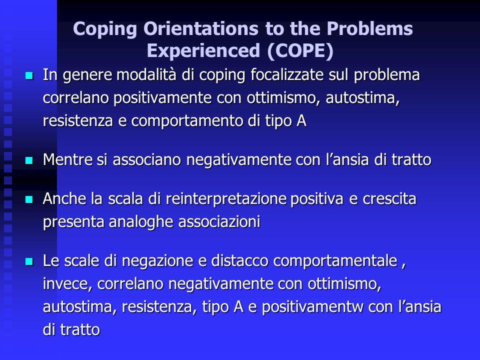In genere modalità di coping focalizzate sul problema correlano positivamente con ottimismo, autostima, resistenza e comportamento di tipo A In genere