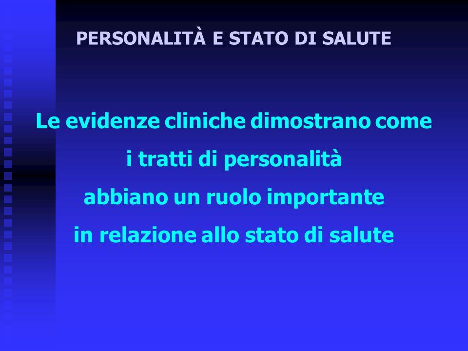 Le evidenze cliniche dimostrano come i tratti di personalità abbiano un ruolo importante in relazione allo stato di salute PERSONALITÀ E STATO DI SALU