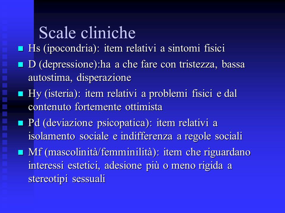 Scale cliniche Hs (ipocondria): item relativi a sintomi fisici Hs (ipocondria): item relativi a sintomi fisici D (depressione):ha a che fare con trist