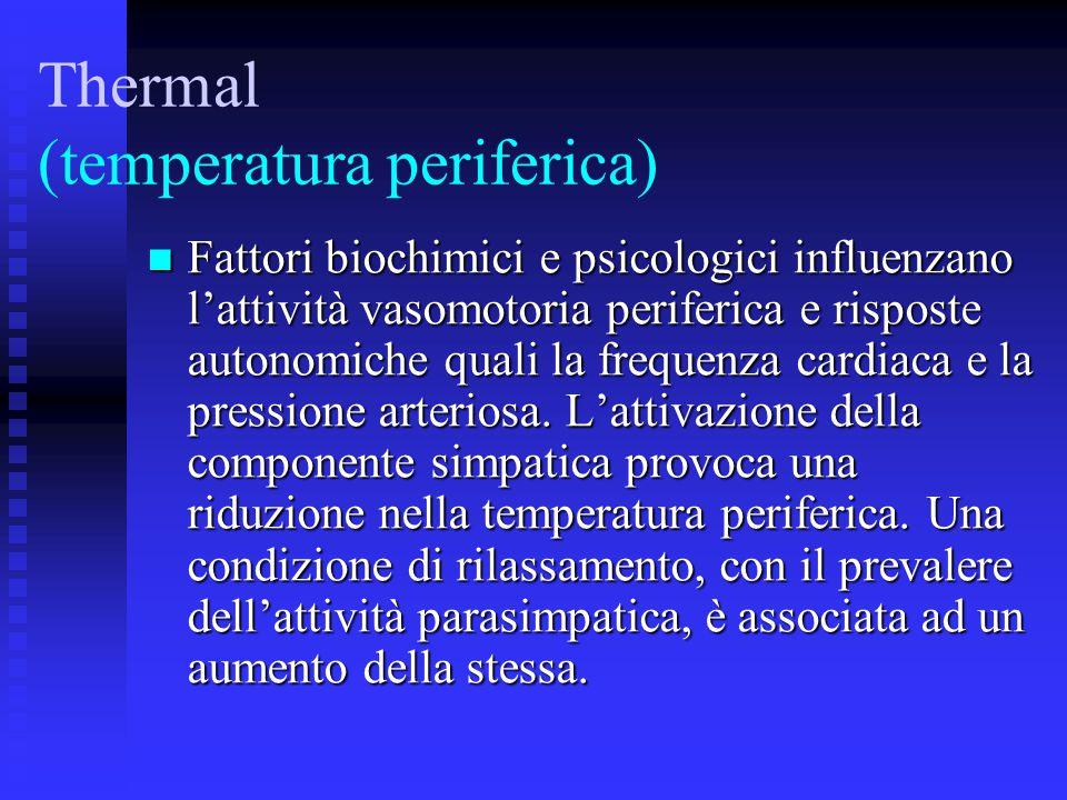 Thermal (temperatura periferica) Fattori biochimici e psicologici influenzano l'attività vasomotoria periferica e risposte autonomiche quali la frequ