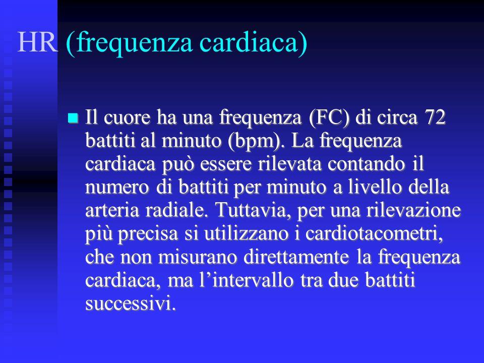 HR (frequenza cardiaca) Il cuore ha una frequenza (FC) di circa 72 battiti al minuto (bpm). La frequenza cardiaca può essere rilevata contando il num