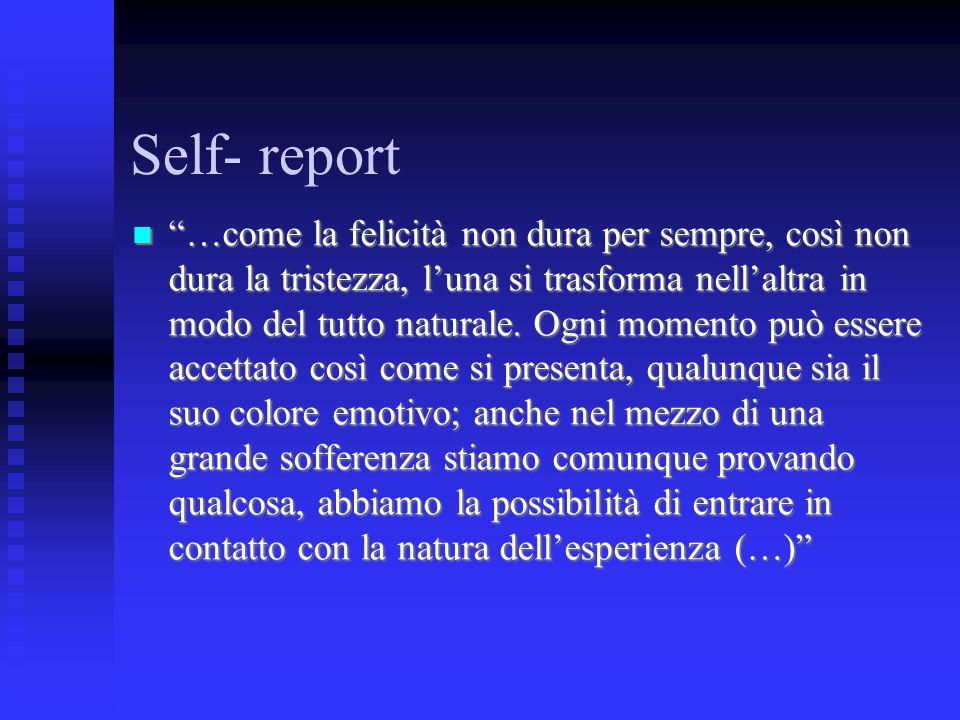 """Self- report """"…come la felicità non dura per sempre, così non dura la tristezza, l'una si trasforma nell'altra in modo del tutto naturale. Ogni moment"""