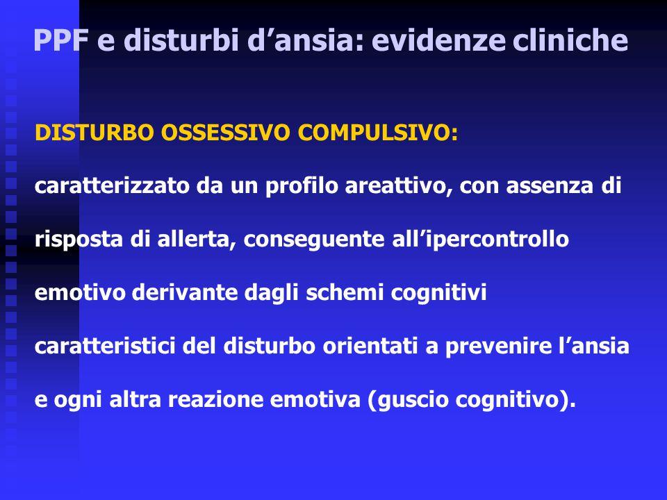 DISTURBO OSSESSIVO COMPULSIVO: caratterizzato da un profilo areattivo, con assenza di risposta di allerta, conseguente all'ipercontrollo emotivo deriv
