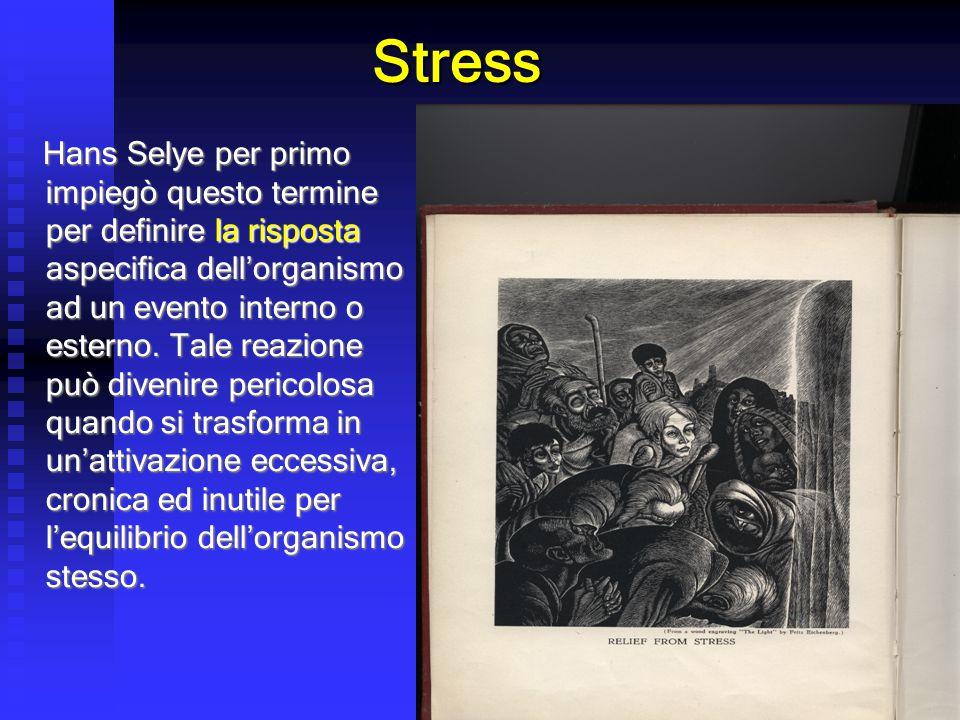 Stress Hans Selye per primo impiegò questo termine per definire la risposta aspecifica dell'organismo ad un evento interno o esterno. Tale reazione pu
