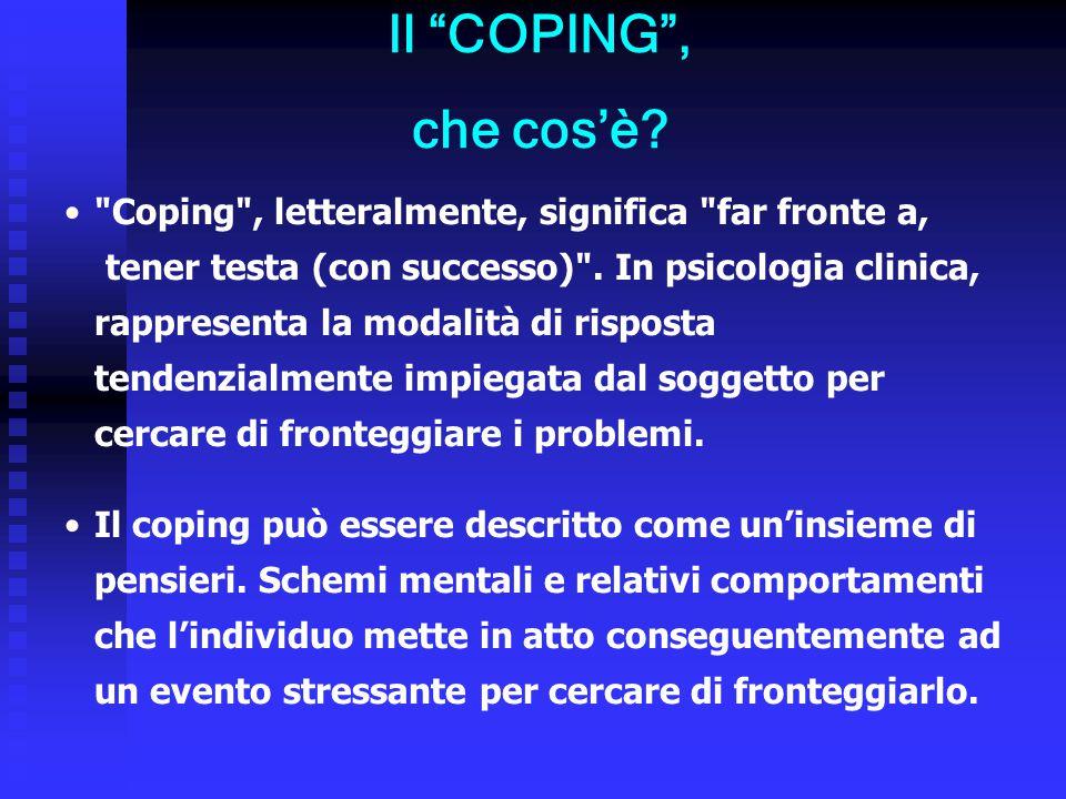 Coping , letteralmente, significa far fronte a, tener testa (con successo) .