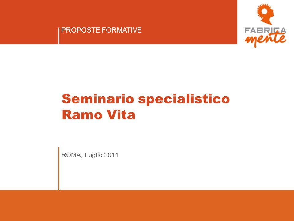 PROPOSTE FORMATIVE Seminario specialistico Ramo Vita ROMA, Luglio 2011