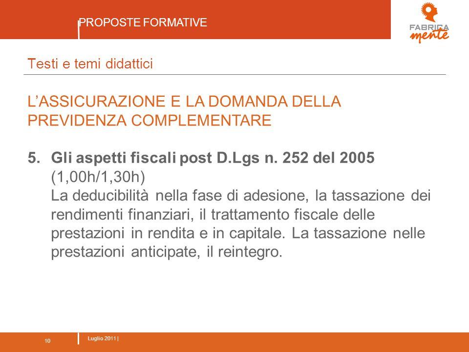 10 Luglio 2011 | PROPOSTE FORMATIVE 10 Testi e temi didattici L'ASSICURAZIONE E LA DOMANDA DELLA PREVIDENZA COMPLEMENTARE 5.Gli aspetti fiscali post D.Lgs n.