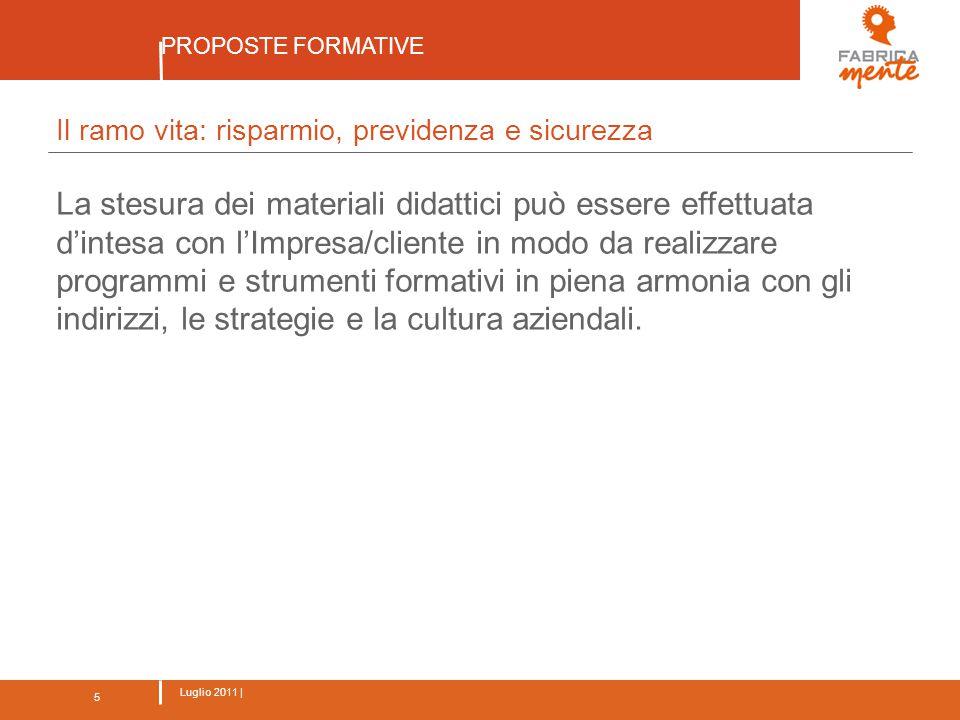 5 Luglio 2011 | PROPOSTE FORMATIVE 5 Il ramo vita: risparmio, previdenza e sicurezza La stesura dei materiali didattici può essere effettuata d'intesa