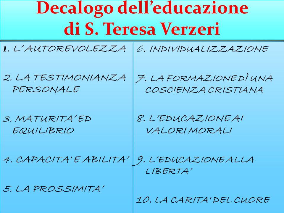 Decalogo dell'educazione di S. Teresa Verzeri 1. L' AUTOREVOLEZZA 2. LA TESTIMONIANZA PERSONALE 3. MATURITA' ED EQUILIBRIO 4. CAPACITA' E ABILITA' 5.