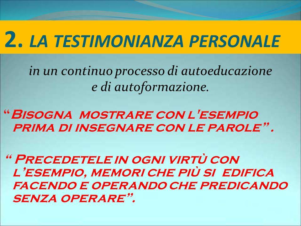 2. LA TESTIMONIANZA PERSONALE in un continuo processo di autoeducazione e di autoformazione.
