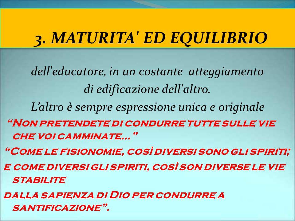 """3. MATURITA' ED EQUILIBRIO dell'educatore, in un costante atteggiamento di edificazione dell'altro. L'altro è sempre espressione unica e originale """"No"""