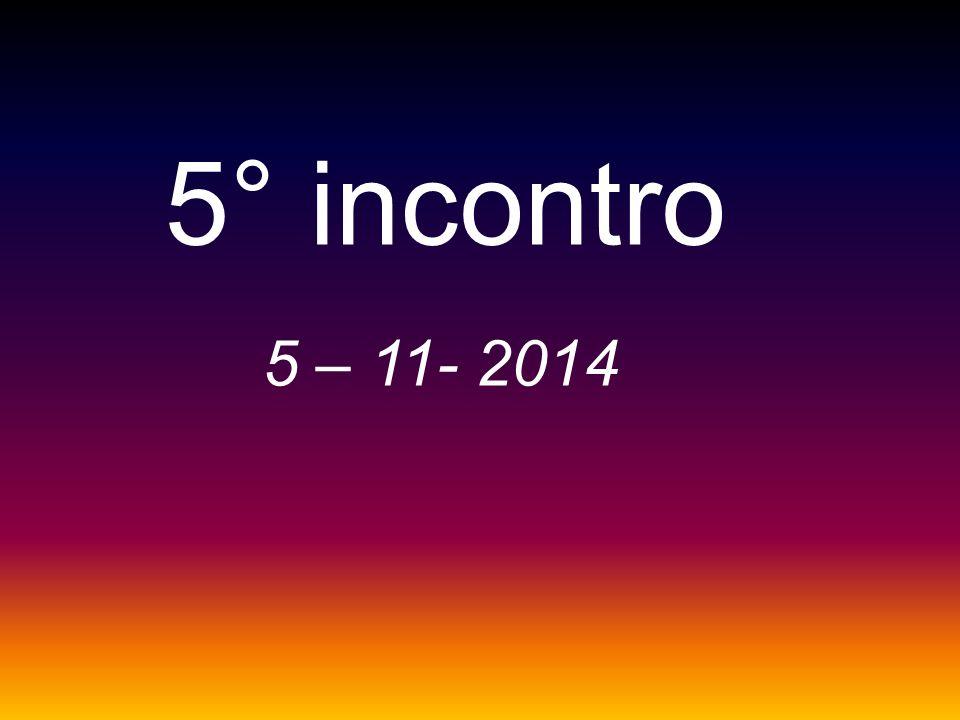 5° incontro 5 – 11- 2014