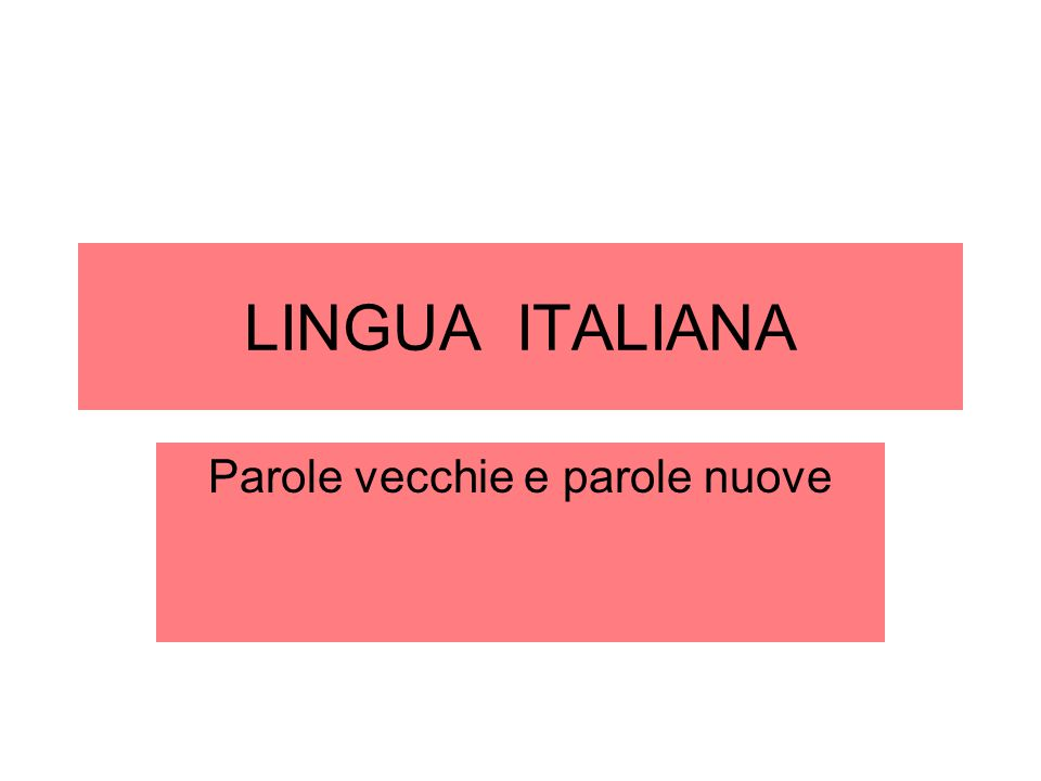 LINGUA ITALIANA Parole vecchie e parole nuove