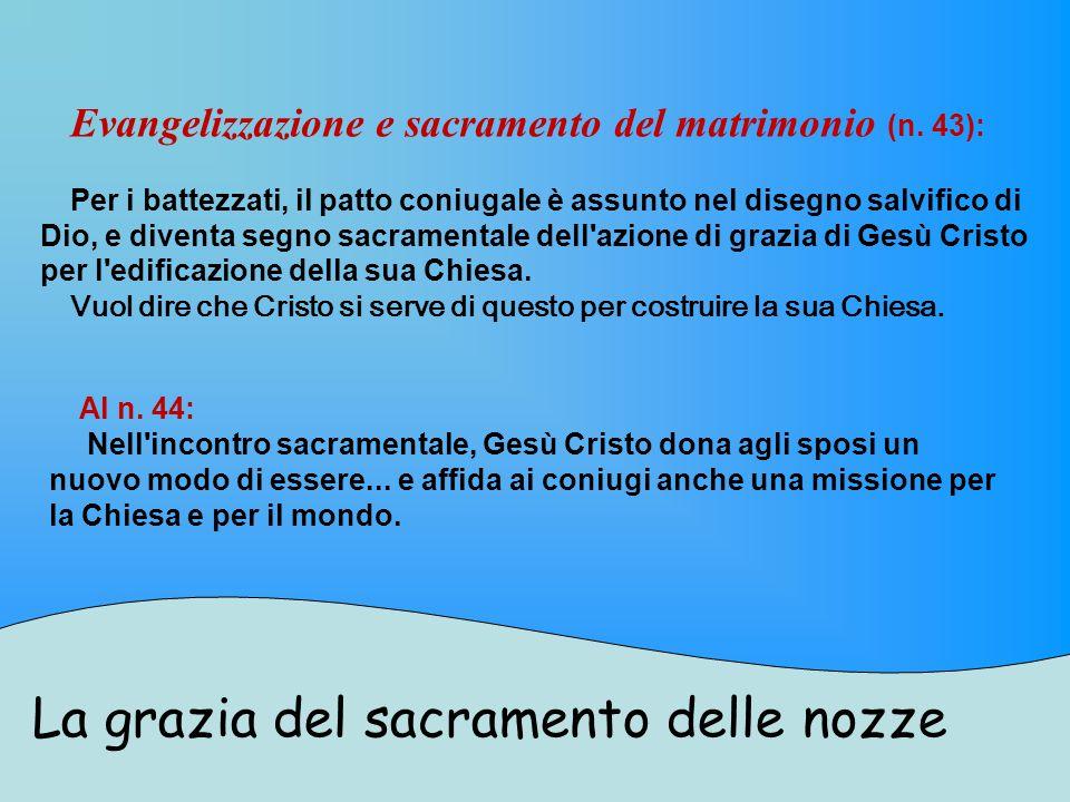 La grazia del sacramento delle nozze Evangelizzazione e sacramento del matrimonio (n.