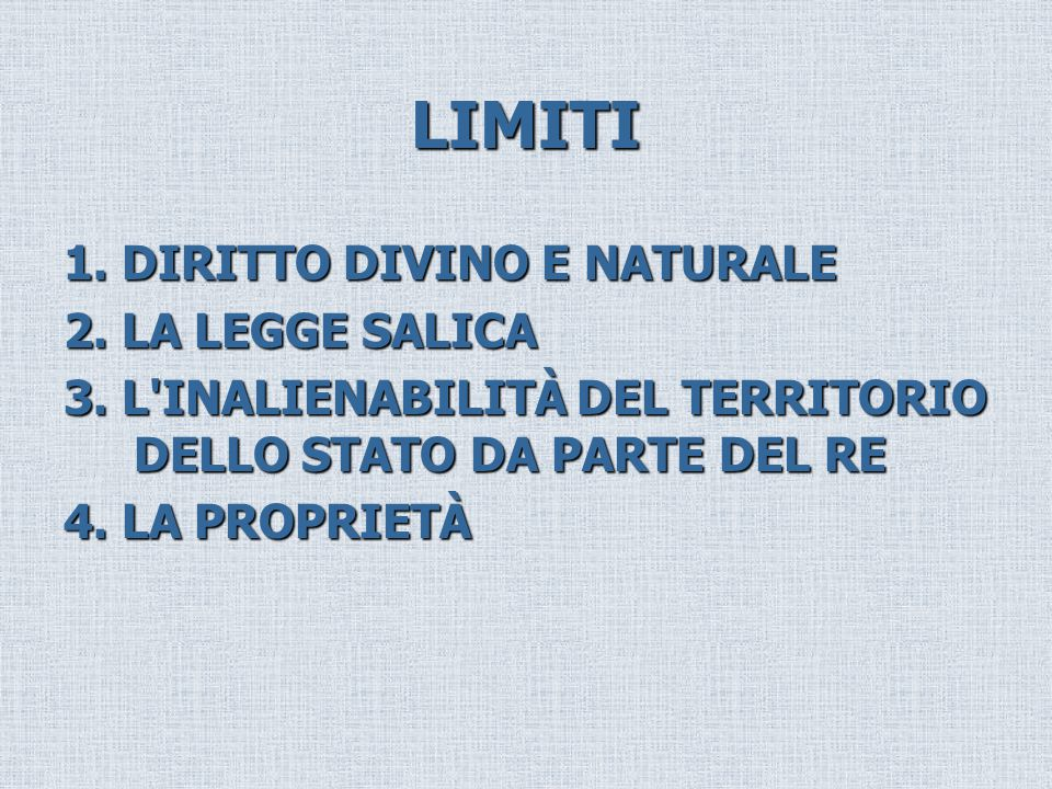 LIMITI 1. DIRITTO DIVINO E NATURALE 2. LA LEGGE SALICA 3. L'INALIENABILITÀ DEL TERRITORIO DELLO STATO DA PARTE DEL RE 4. LA PROPRIETÀ