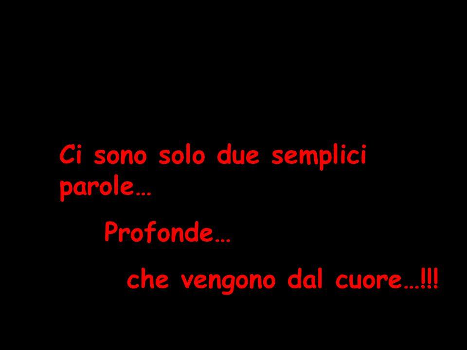 Ci sono solo due semplici parole… Profonde… che vengono dal cuore…!!!