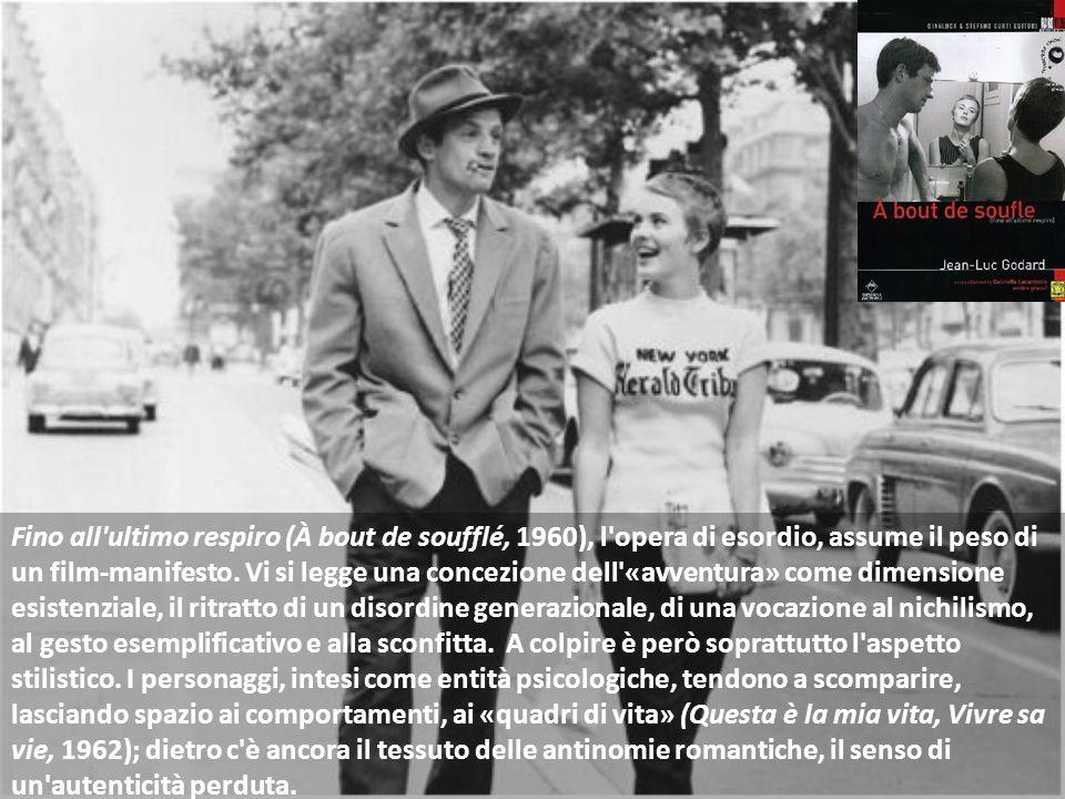 Fino all ultimo respiro (À bout de soufflé, 1960), l opera di esordio, assume il peso di un film-manifesto.