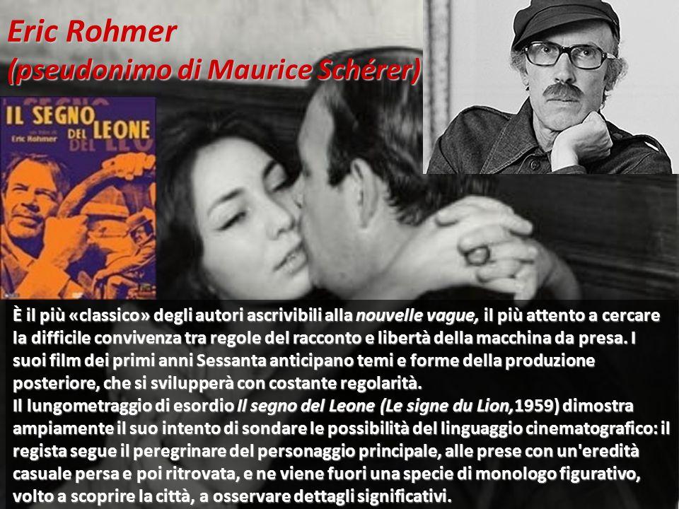 Eric Rohmer (pseudonimo di Maurice Schérer) È il più «classico» degli autori ascrivibili alla nouvelle vague, il più attento a cercare la difficile convivenza tra regole del racconto e libertà della macchina da presa.