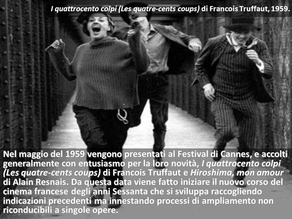 Nel maggio del 1959 vengono presentati al Festival di Cannes, e accolti generalmente con entusiasmo per la loro novità, I quattrocento colpi (Les quatre-cents coups) di Francois Truffaut e Hiroshima, mon amour di Alain Resnais.