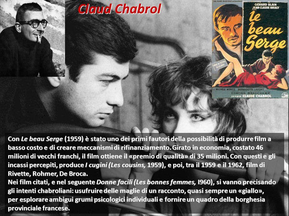 Claud Chabrol Con Le beau Serge (1959) è stato uno dei primi fautori della possibilità di produrre film a basso costo e di creare meccanismi di rifinanziamento.