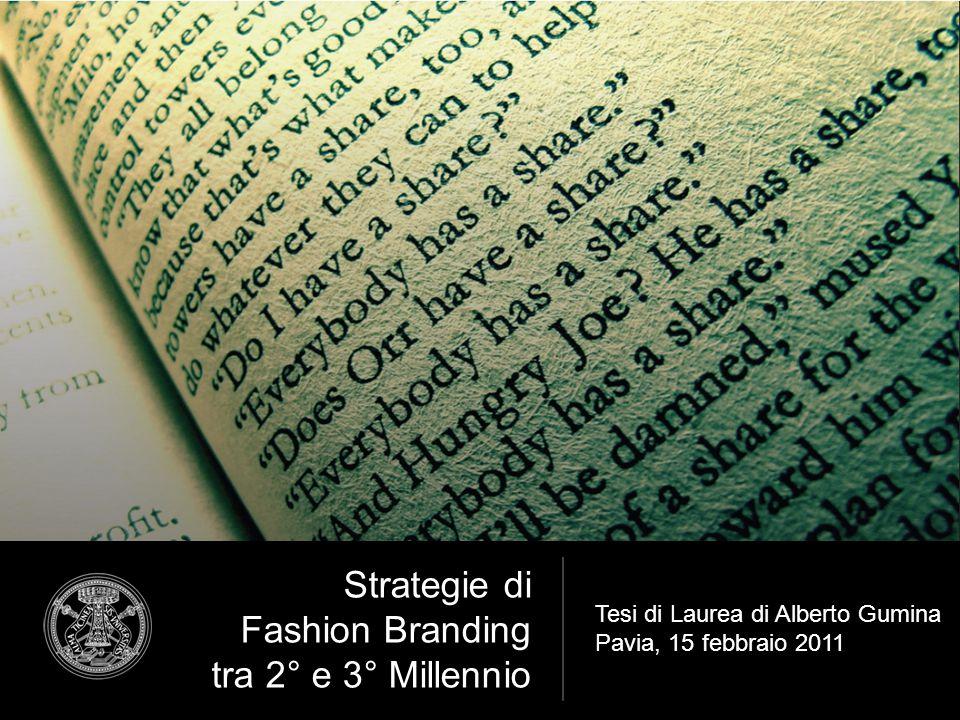 Strategie di Fashion Branding tra 2° e 3° Millennio Tesi di Laurea di Alberto Gumina Pavia, 15 febbraio 2011