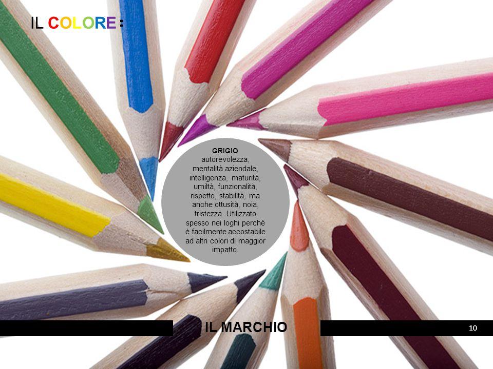 IL COLORE: IL MARCHIO 10 GRIGIO autorevolezza, mentalità aziendale, intelligenza, maturità, umiltà, funzionalità, rispetto, stabilità, ma anche ottusi