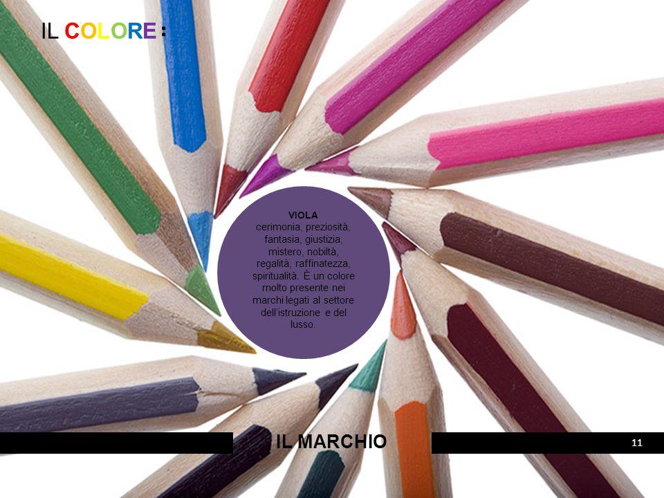 IL COLORE: IL MARCHIO 11 VIOLA cerimonia, preziosità, fantasia, giustizia, mistero, nobiltà, regalità, raffinatezza, spiritualità. È un colore molto p